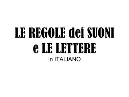 "LE REGOLE dei SUONI e LE LETTERE in ITALIANO. La lettera ""A"" The letter ""A"" always makes the same sound in Italian, no matter how many times it is used."