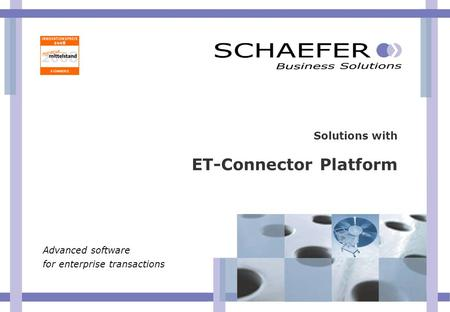 Solutions with ET-Connector Platform Advanced software for enterprise transactions.