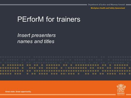 PErforM for trainers Insert presenters names and titles.