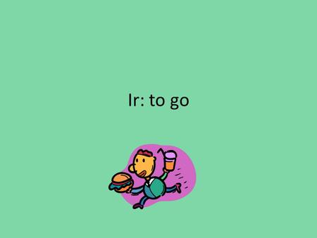 "Ir: to go. The verb ""ir"" The verb ""ir"" is an irregular verb."