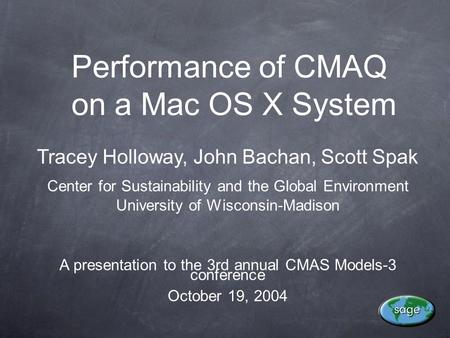 Performance of CMAQ on a Mac OS X System Tracey Holloway, John Bachan, Scott Spak Center for Sustainability and the Global Environment University of Wisconsin-Madison.