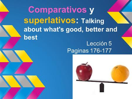 Comparativos y superlativos: Talking about what's good, better and best Lección 5 Paginas 176-177.