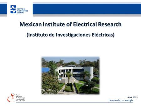 35 años de investigación, innovando con energía Mexican Institute of Electrical Research (Instituto de Investigaciones Eléctricas) April 2015.