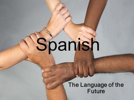 "Spanish The Language of the Future. o ""The estimated Hispanic population of the United States as of July 1, 2005 was 41.3 million."" o ""The projected Hispanic."