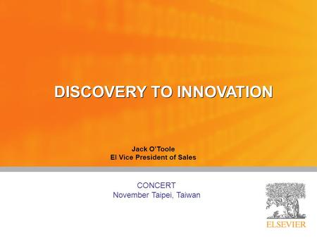 Jack O'Toole EI Vice President of Sales CONCERT November Taipei, Taiwan DISCOVERY TO INNOVATION.