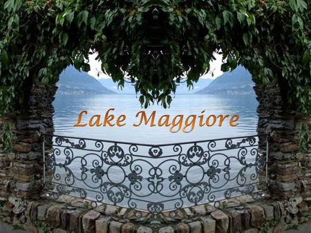 Lake Maggiore (or Verbano) is at a height of 193 m and covers an area of 212 square km. Its western shore is in Piedmont, its eastern shore in Lombardy,