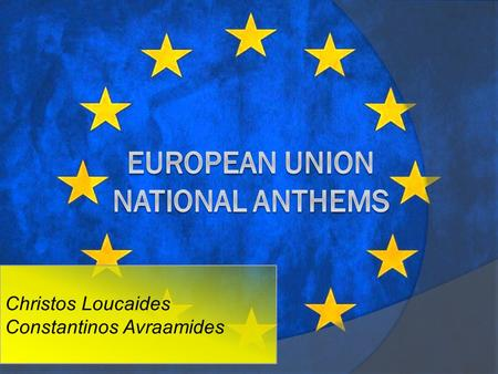 Christos Loucaides Constantinos Avraamides. BELGIUM  There are 5 versions of the national anthem of Belgium in different languages like French, Dutch.