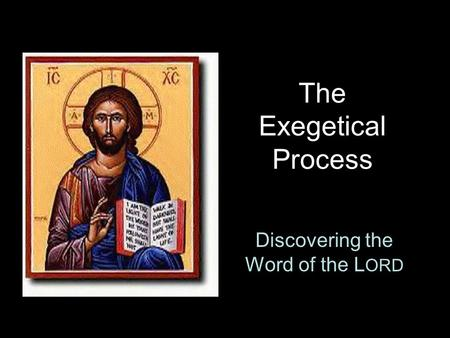 The Exegetical Process Discovering the Word of the L ORD.