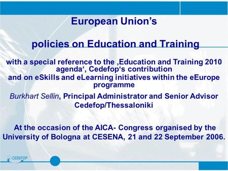 European Union's policies on Education and Training with a special reference to the 'Education and Training 2010 agenda', Cedefop's contribution and on.