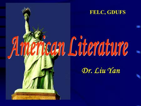 Dr. Liu Yan FELC, GDUFS. Lecture 1 ﹡ one-semester compulsory course ﹡ the 3 rd year English majors at FELC, GDUFS ﹡ to offer a survey of the development.