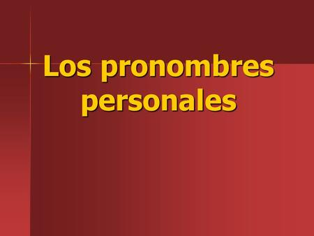 Los pronombres personales. I. We often use people's names to tell who is doing the action. I. We often use people's names to tell who is doing the action.