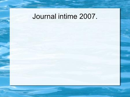 Journal intime 2007.. Introduction. Today something surprising happened.