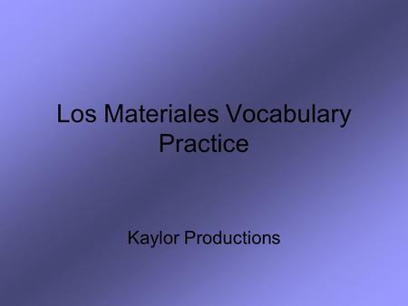 Los Materiales Vocabulary Practice Kaylor Productions.
