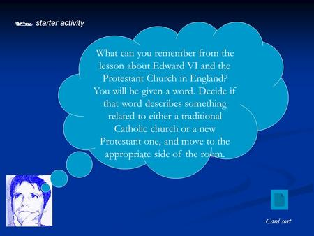  starter activity What can you remember from the lesson about Edward VI and the Protestant Church in England? You will be given a word. Decide if that.