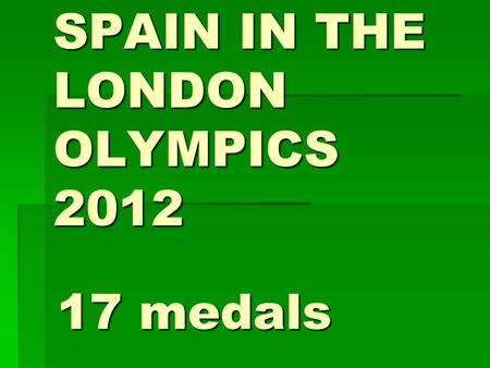 SPAIN IN THE LONDON OLYMPICS 2012 17 medals. GOLD MEDALS.