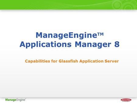 ManageEngine TM Applications Manager 8 Capabilities for Glassfish Application Server.