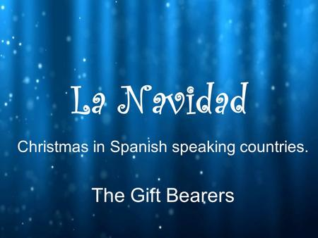 La Navidad Christmas in Spanish speaking countries. The Gift Bearers.