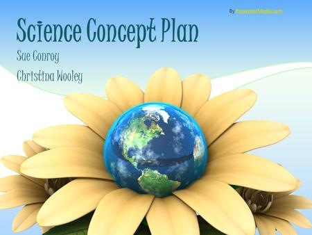 Science Concept Plan Sue Conroy Christina Wooley By PresenterMedia.comPresenterMedia.com.