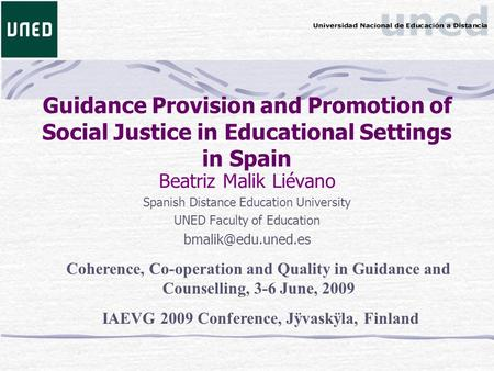 Guidance Provision and Promotion of Social Justice in Educational Settings in Spain Beatriz Malik Liévano Spanish Distance Education University UNED Faculty.
