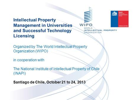 Intellectual Property Management in Universities and Successful Technology Licensing Organized by The World Intellectual Property Organization (WIPO) in.