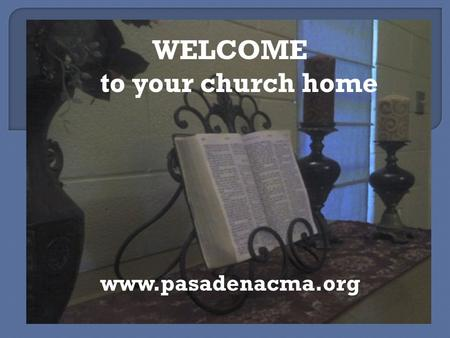 WELCOME to your church home www.pasadenacma.org.