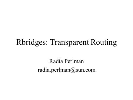 Rbridges: Transparent Routing Radia Perlman