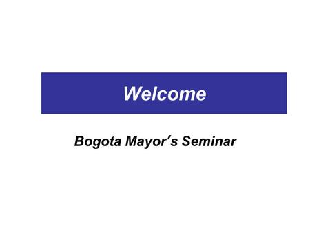Welcome Bogota Mayor's Seminar Tim Campbell, PhD. Urban Age Institute 2 Content Cities on the rise– Lessons from experience Why city learning: the growing.