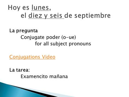 La pregunta Conjugate poder (o-ue) for all subject pronouns Conjugations Video La tarea: Examencito mañana.
