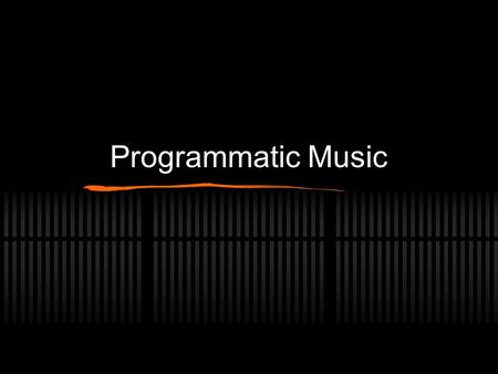 Programmatic Music. Piece of music that tells a story.