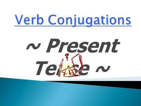 ~ Present Tense ~. What is a verb? A verb is an ACTION word It is something that you DO Quickly  Brainstorm some verbs in English. Run, walk, speak,