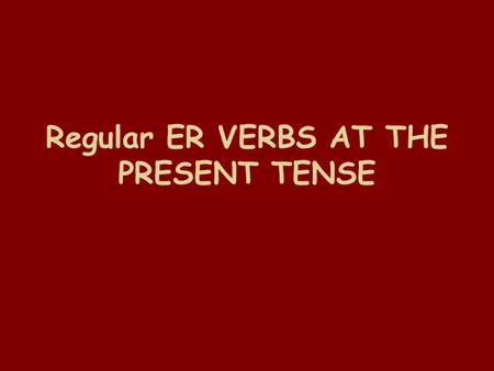 Regular ER VERBS AT THE PRESENT TENSE. What is a verb? A verb is a word that describe some sort of action.
