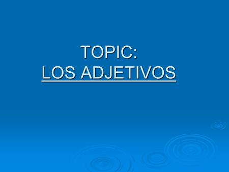 TOPIC: LOS ADJETIVOS. ¿Qué es un adjetivo? (What is an adjective?)  An adjective describes a noun (person, place, thing or idea) For example: She is.