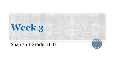 "Week 3 Spanish I Grade 11-12. Week 3Do Now 1 Sunday, September 21st, 2014  Complete textbook page 4, Exercise #1 ""Muy bien"".  You must write out the."