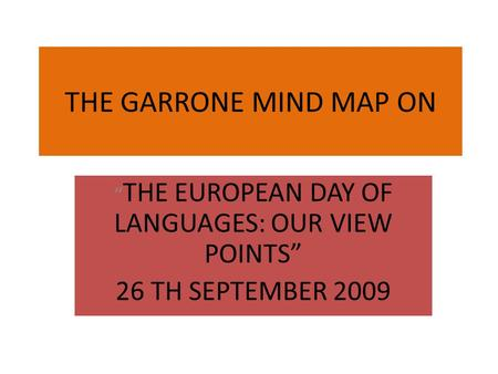 "THE GARRONE MIND MAP ON "" THE EUROPEAN DAY OF LANGUAGES: OUR VIEW POINTS"" 26 TH SEPTEMBER 2009."