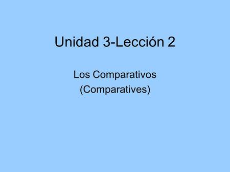 Los Comparativos (Comparatives)