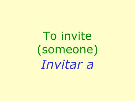 To invite (someone) Invitar a. Surprise party La fiesta de sorpresa.