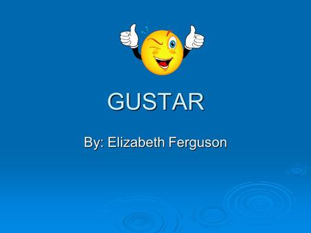 "GUSTAR By: Elizabeth Ferguson. Definition In English we say:  ""I like…"" In Spanish we say:  ""To me…is pleasing"" … 2 …"