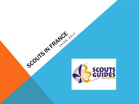 SCOUTS IN FRANCE JAXON SELF. TIMELINE OF SCOUTING IN FRANCE 1920 The Federation of Scouts de France founded by Father Jacques Sevin, Canon Cornette and.
