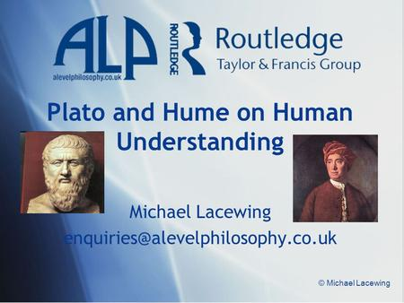 © Michael Lacewing Plato and Hume on Human Understanding Michael Lacewing