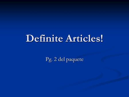"Definite Articles! Pg. 2 del paquete. The Definite Articles: A definite article is the equivalent of the word ""the"" in English. A definite article is."