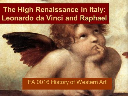 Raphael The High Renaissance in Italy: Leonardo da Vinci and Raphael FA 0016 History of Western Art.