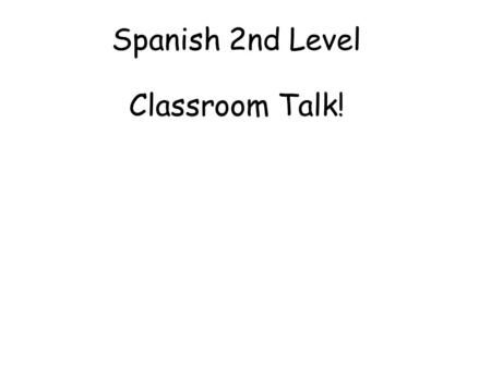 Spanish 2nd Level Classroom Talk! Second Level Significant Aspects of Learning Actively take part in daily routine Understand and respond to classroom.