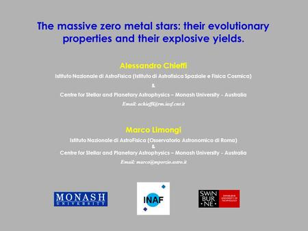 The massive zero metal stars: their evolutionary properties and their explosive yields. Alessandro Chieffi Istituto Nazionale di AstroFisica (Istituto.