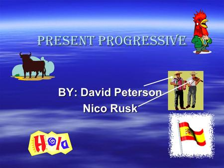 PRESENT PROGRESSIVE BY: David Peterson Nico Rusk.