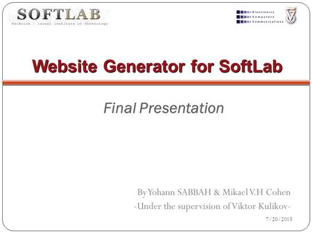 Website Generator for SoftLab By Yohann SABBAH & Mikael V.H Cohen -Under the supervision of Viktor Kulikov- Final Presentation 7/20/2015.