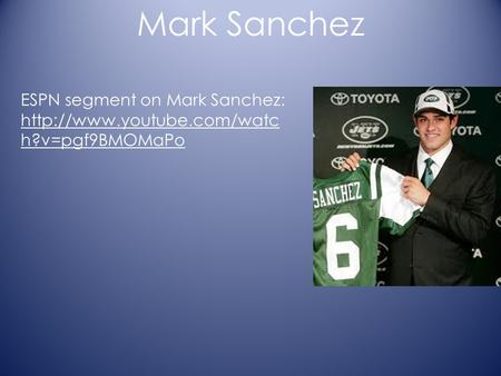 Mark Sanchez ESPN segment on Mark Sanchez:  h?v=pgf9BMOMaPo.