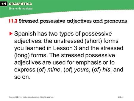 Spanish has two types of possessive adjectives: the unstressed (short) forms you learned in Lesson 3 and the stressed (long) forms. The stressed possessive.