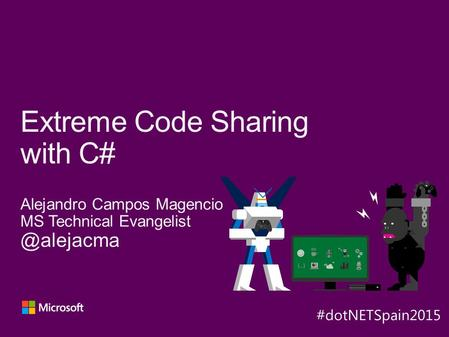Alejandro Campos Magencio MS Technical Extreme Code Sharing with C# Y A XB.