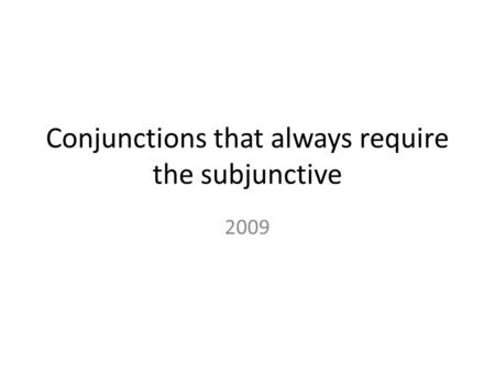 Conjunctions that always require the subjunctive 2009.