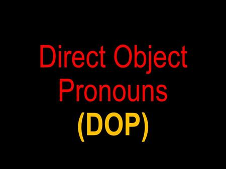 Direct Object Pronouns (DOP) Diagram each part of these English sentences: I bought the shoes. What is the subject, the verb, the direct object?